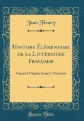Histoire Elementaire de la Litterature Francaise [FRE]