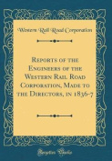 Reports of the Engineers of the Western Rail Road Corporation, Made to the Directors, in 1836-7