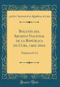 Boletin del Archivo Nacional de la Republica de Cuba, 1902-2002 [Spanish]