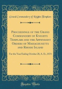 Proceedings of the Grand Commandery of Knights Templars and the Appendant Orders of Massachusetts and Rhode Island