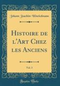 Histoire de L'Art Chez Les Anciens, Vol. 3  [FRE]