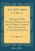 History of War Material Production of the J. G. Brill Company, Philadelphia, and Its Subsidiary Plants