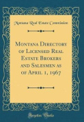 Montana Directory of Licensed Real Estate Brokers and Salesmen as of April 1, 1967