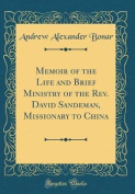 Memoir of the Life and Brief Ministry of the REV. David Sandeman, Missionary to China