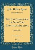 The Knickerbocker, or New-York Monthly Magazine, Vol. 25