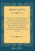 A Narrative of the Proceedings of the Society Called Quakers, Within the Quarterly Meeting for London and Middlesex, Against Thomas Foster, for Openly