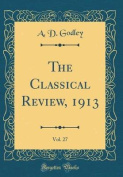 The Classical Review, 1913, Vol. 27