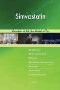 Simvastatin 578 Questions to Ask That Matter to You