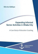 Expanding Informal Sector Activities in Dhaka City. a Case Study of Education Coaching