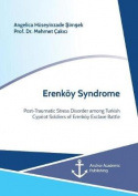 Erenkoy Syndrome. Post-Traumatic Stress Disorder Among Turkish Cypriot Soldiers of Erenkoy Exclave Battle