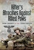 Hitler's Atrocities against Allied PoWs