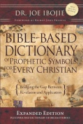BIBLE Bible Based Dictionary for Prophetic Symbols for Every Christian - Expanded Edition