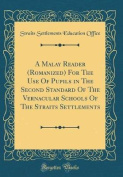 A Malay Reader (Romanized) for the Use of Pupils in the Second Standard of the Vernacular Schools of the Straits Settlements  [ITA]