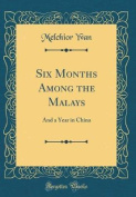 Six Months Among the Malays