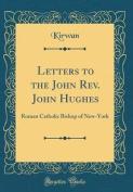 Letters to the John REV. John Hughes