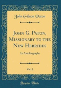 John G. Paton, Missionary to the New Hebrides, Vol. 2