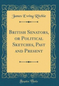 British Senators, or Political Sketches, Past and Present