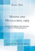 Mining and Metallurgy, 1905