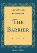 The Barrier (Classic Reprint)