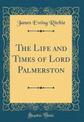 The Life and Times of Lord Palmerston