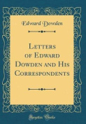 Letters of Edward Dowden and His Correspondents
