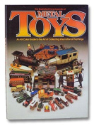 Metal Toys A Pictorial Guide to the Art of Collecting International Playthings  [Hardback]