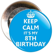 Blue Keep Calm It's My 8th Birthday Badge - 59mm Size Pin Badge