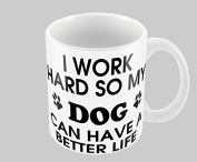 Hiros®I work hard so my dog can have a better life 330ml gift Mug , Birthday Gift , Christmas Gift , Animal Lover , Office colleague , Ceramic Gift Mug.