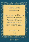 Notes on the United States of North America, During a Phrenological Visit in 1838-39-40, Vol. 2