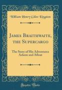 James Braithwaite, the Supercargo