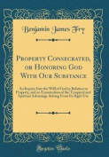 Property Consecrated, or Honoring God with Our Substance