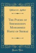 The Poems of Shemseddin Mohammed Hafiz of Shiraz