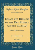 Essays and Remains of the REV. Robert Alfred Vaughan, Vol. 2 of 2