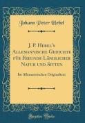 J. P. Hebel's Allemannische Gedichte Fur Freunde Landlicher Natur Und Sitten [GER]