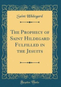 The Prophecy of Saint Hildegard Fulfilled in the Jesuits