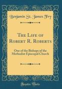 The Life of Robert R. Roberts