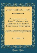 Proceedings of the First Ten Years of the American Tract Society, Instituted at Boston, 1814