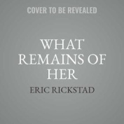 What Remains of Her [Audio]