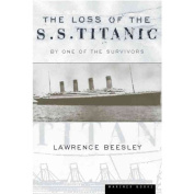 The Loss of the S.S. Titanic : Its Story and Its Lessons