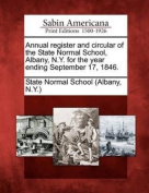 Annual Register and Circular of the State Normal School, Albany, N.Y. for the Year Ending September 17, 1846.
