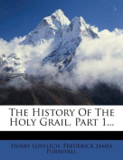 The History of the Holy Grail, Part 1...