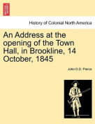 An Address at the Opening of the Town Hall, in Brookline, 14 October, 1845