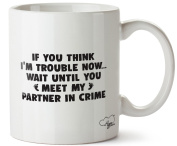 Hippowarehouse If you think I'm trouble wait until you meet my partner in crime baby printed mug cup ceramic 300ml