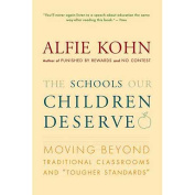 """The Schools Our Children Deserve : Moving Beyond Traditional Classrooms and """"Tougher Standards"""""""