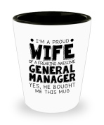 Funny General manager Gifts White Ceramic Shot Glass - I'm a Proud Wife of a Freaking Awesome General manager - Best Valentine Gifts for her and Sarca