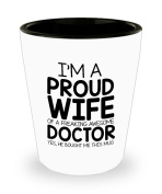 Funny Doctor Gifts White Ceramic Shot Glass - I'm a Proud Wife of a Freaking Awesome Doctor - Best Valentine Gifts for her and Sarcasm