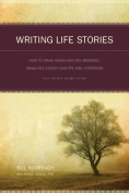 Writing Life Stories : How To Make Memories Into Memoirs, Ideas Into Essays And Life Into Literature