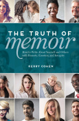 The Truth of Memoir : How to Write about Yourself and Others with Honesty, Emotion, and Integrity