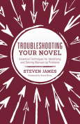 Troubleshooting Your Novel : Essential Techniques for Identifying and Solving Manuscript Problems