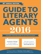 Guide to Literary Agents 2016 : The Most Trusted Guide to Getting Published